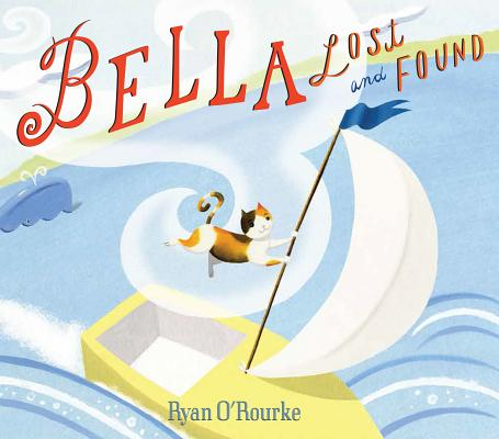 Bella Lost and Found By O'Rourke, Ryan/ O'Rourke, Ryan (ILT)