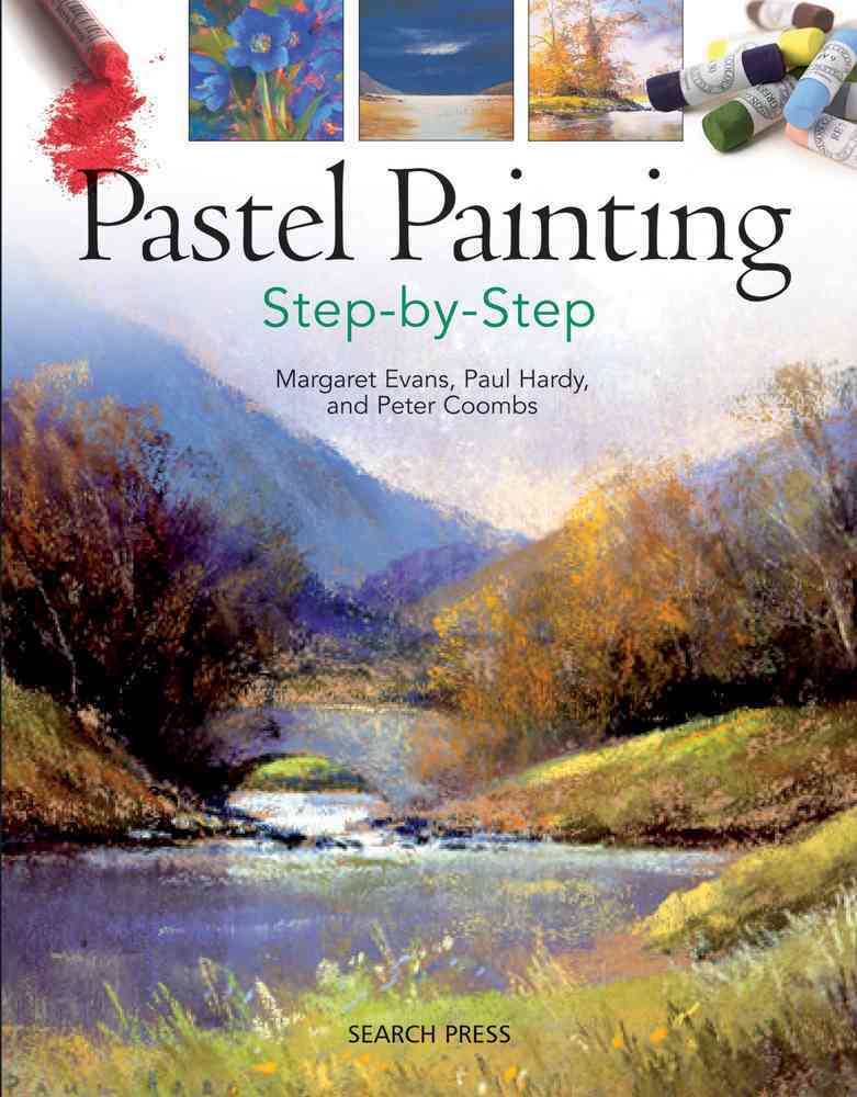 Pastel Painting Step-by-Step By Evans, Margaret/ Hardy, Paul/ Coombs, Peter